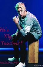 He's My Teacher? by Belieber1016