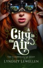 A City in the Air (A Steampunk Adventure Novel) by LyndseyLewellen