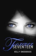 Forever Seventeen - To Be Rewritten/Edited by XKellyAshtenX