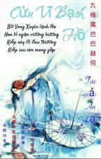 Cửu Vĩ Bạch Hồ [Quyển1: Hồi ức] by HildaValerie