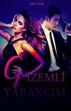 GİZEMLİ YABANCIM! by EsraIk7