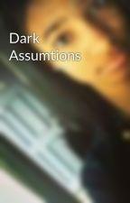 Dark Assumtions by Supremoe