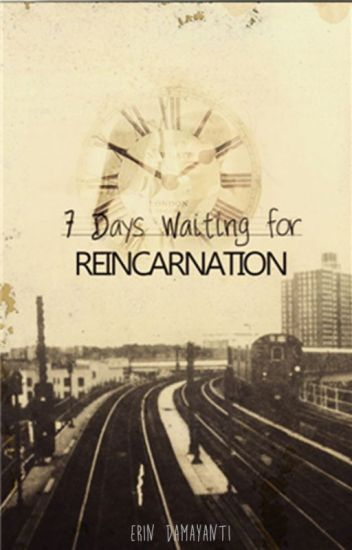 7 Days Waiting for Reincarnation