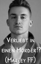 Verliebt in einen Mörder?! (Marley FF) by DiesesTaddlFangirl