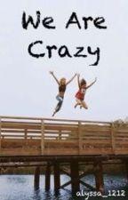 We Are Crazy by alyssa_1212