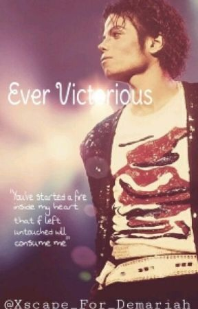 Ever Victorious (A Michael Jackson Tale) by Xscape_for_Demariah