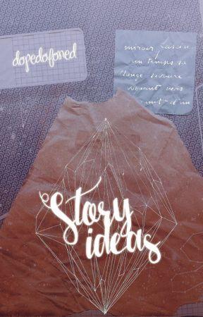 Story ideas by dopedofoned
