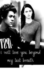 I will love you beyond my last breath(A Harry Styles fan fic) by madamedeficit