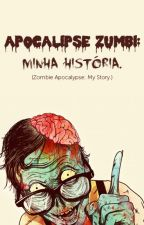 Apocalipse Zumbi: Minha História. by YandraDomingues