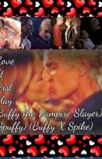 Love At First Slay (Buffy the vampire Slayer) (Spuffy) (Buffy X Spike) by TheFangirlRightThere