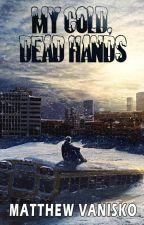 My Cold, Dead Hands (#Wattys2015) by King_Godzilla