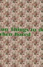 Fun things to do when your bored by sam1333