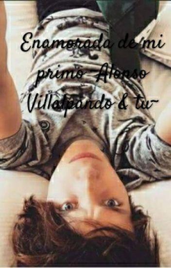 Enamorada de mi primo ~ Alonso Villalpando & tu~