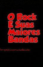 O ROCK E SUAS MAIORES BANDAS by gessicamcheleider