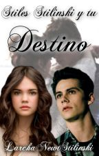 Destino || Stiles Stilinski || Teen Wolf FanFiction by LarchaNewtStilinski