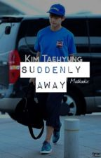 Suddenly away » Taehyung by madkookie