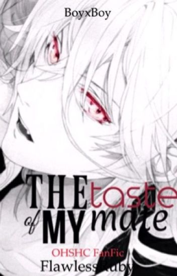 The Taste of My Mate /EDITING/ (OHSHC FanFiction)(boyxboy)