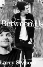 Between Us (Larry Stylson) by Harry_Styles5H