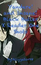 Yandere! and Insane!Black Butler X Reader One Shots -REQUESTS ON HOLD- by Allygator98