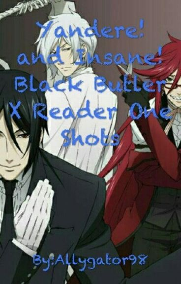 Yandere! and Insane!Black Butler X Reader One Shots -REQUESTS ON HOLD-
