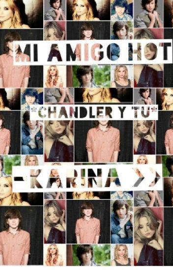 Mi Amigo Hot *Chandler y tu*||Editando||