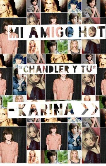 Mi Amigo Hot *Chandler y tu*