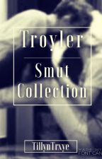 • Troyler Smut Collection • by PhanKid