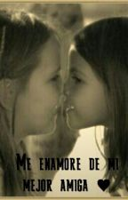 Me enamore de mi mejor amiga    (Historia de una lesbiana) by angely2525