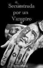 Secuestrada por un Vampiro (actualisación lenta) by dani88rg