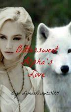 Bittersweet Alpha's Love by LemonDonuts1124