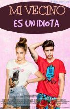 Mi Vecino es un Idiota [Editando] by xCrazyGirl2002x