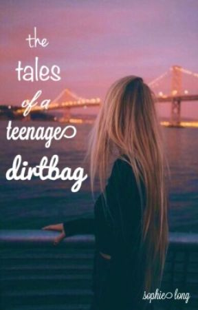 The Tales of a Teenage Dirtbag by otherw0rldly