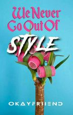 We Never Go Out Of Style by amourashby