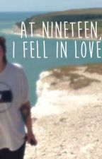 At Nineteen, I Fell In Love by ughitssophie