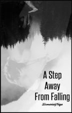 A Step Away From Falling ➸ h.s. [Needs Editing] by Liz_Vega
