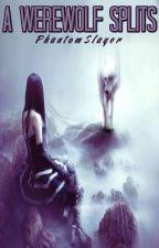 A Werewolf Splits by PhantomSlayer