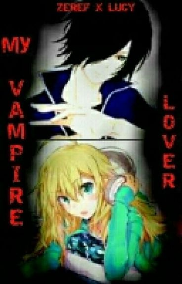 My vampire lover(zeref x lucy)(FT fanfic)