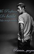 Mi Profesor de Baile - 2da temporada. |Justin Bieber & tú| by Patricia_quezada