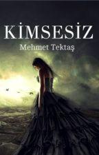 KİMSESİZ  #Wattys2017 by mehmetk42