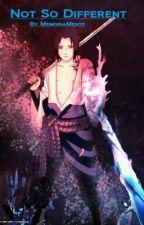 Not So Different (A Sasuke Uchiha Story) by MemoriaMente