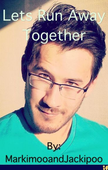Let's Run away together (Markiplier X Reader)