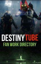 DestinyTube Fan Work Directory by DestinyTube