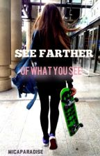 See farther of what you see by micaparadise