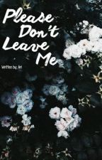 Please Don't Leave Me || z.m. *COMPLETED* by 1975-Narry
