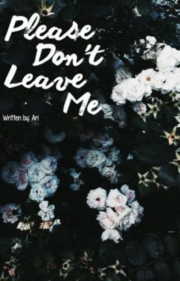 Please Don't Leave Me || z.m. *COMPLETED*