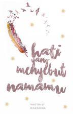 Hati yang Menyebut Namamu (ONHOLD) by icazzahra