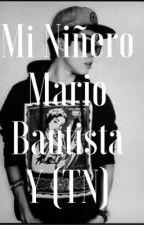 Mi Niñero ~Mario Bautista y (TN)~ by ArelitaBau