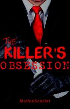 The Killer's Obsession by MichinScarlet