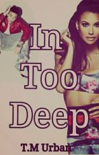 In Too Deep (Completed) by Ayeits_Moe