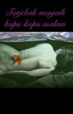Terjebak Menjadi Kupu-kupu Malam by chie_kapoor995